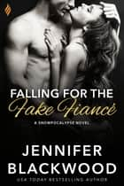 Falling for the Fake Fiance 電子書籍 Jennifer Blackwood
