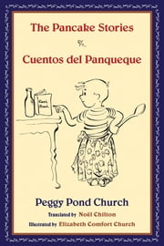 The Pancake Stories - Cuentos del Panqueque ebook by Peggy Pond Church,Noël Chilton,Elizabeth Comfort Church