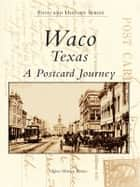 Waco, Texas A Postcard Journey ebook by Agnes Warren Barnes