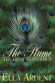 The Plume: The First Anthology ebook by Ella Ardent