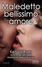 Maledetto bellissimo amore ebook by Kendall Ryan
