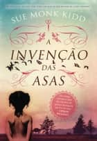 A Invenção das Asas ebook by Sue Monk Kidd