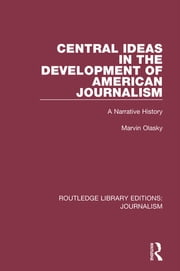 Central Ideas in the Development of American Journalism - A Narrative History ebook by Marvin N. Olasky