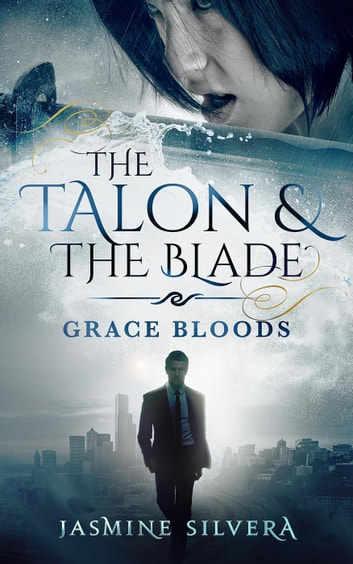 The Talon & the Blade - Grace Bloods, #3 ebook by Jasmine Silvera