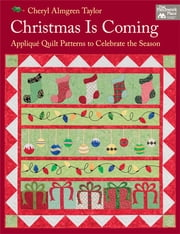 Christmas Is Coming - Applique Quilt Patterns to Celebrate the Season ebook by Cheryl Almgren Taylor
