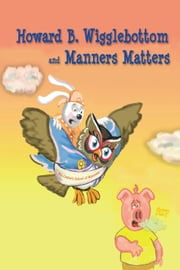 Howard B. Wigglebottom and Manners Natters ebook by Howard Binkow, Reverend Ana, Taillefer Long