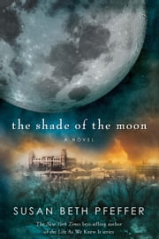 The Shade of the Moon - Life As We Knew It Series, Book 4 ebook by Susan Beth Pfeffer