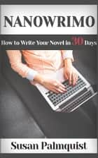 NaNoWriMo-How to Write a Novel in 30 Days ebook by Susan Palmquist