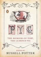 Pyg - The Memoirs of Toby, the Learned Pig ebook by Russell Potter