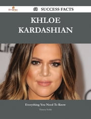 Khloe Kardashian 68 Success Facts - Everything you need to know about Khloe Kardashian ebook by Theresa Noble