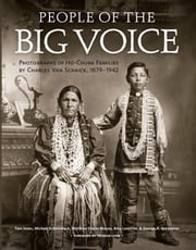 People of the Big Voice - Photographs of Ho-Chunk Families by Charles Van Schaick, 1879-1942 ebook by Tom Jones,Michael Schmudlach,Matthew Daniel Mason,Amy Lonetree,George A. Greendeer
