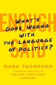 Enough Said - What's Gone Wrong with the Language of Politics? ebook by Mark Thompson