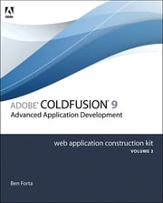Adobe ColdFusion 8 Web Application Construction Kit, Volume 3 - Advanced Application Development ebook by Ben Forta,Charlie Arehart,Jeffrey Bouley,Raymond Camden,Sarge Sargent,Robi Sen,Jeff Tapper,Matt Tatam