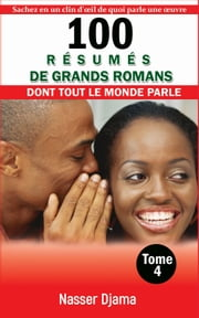 100 RESUMES DE GRANDS ROMANS (TOME 4) - DONT TOUT LE MONDE PARLE ebook by Nasser Djama