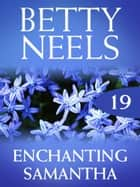 Enchanting Samantha (Betty Neels Collection, Book 19) ebook by Betty Neels
