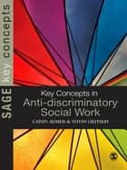 Key Concepts in Anti-Discriminatory Social Work ebook by Dr Toyin Okitikpi,Dr Cathy Aymer