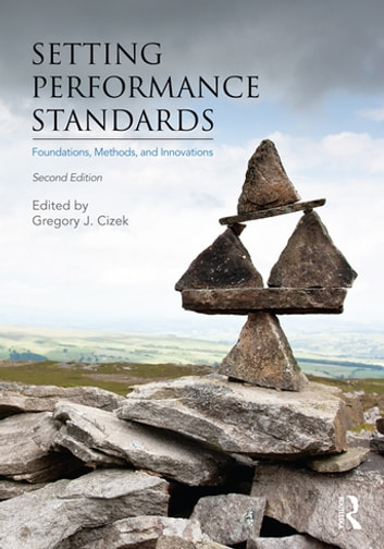 Setting Performance Standards - Foundations, Methods, and Innovations ebook by