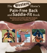 The Western Horse's Pain-Free Back and Saddle-Fit Book - Soundness and Comfort with Back Analysis and Correct Use of Saddles and Pads ebook by Joyce Harman,Susan E Harris