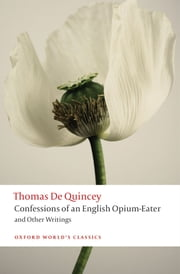 Confessions of an English Opium-Eater and Other Writings ebook by Thomas De Quincey,Robert Morrison