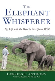 The Elephant Whisperer - My Life with the Herd in the African Wild ebook by Lawrence Anthony,Graham Spence
