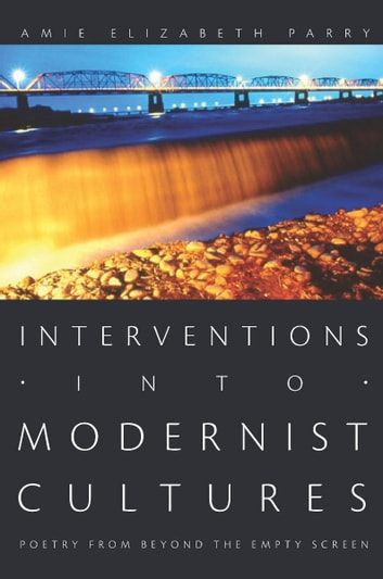 Interventions into Modernist Cultures - Poetry from Beyond the Empty Screen ebook by Lisa Lowe,Amie Elizabeth Parry