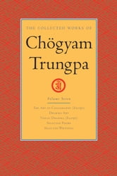 The Collected Works of Chogyam Trungpa: Volume Seven - The Art of Calligraphy (Excerpts); Dharma Art; Visual Dharma (Excerpts); Selected Poems; Selected Writings ebook by Chogyam Trungpa
