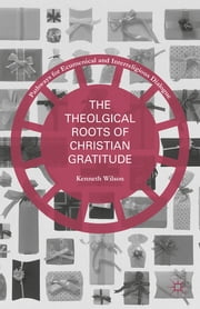 The Theological Roots of Christian Gratitude ebook by Kenneth Wilson, OBE
