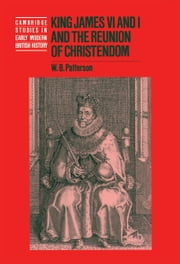 King James VI and I and the Reunion of Christendom ebook by W. B. Patterson