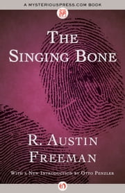 The Singing Bone ebook by R. Austin Freeman,Otto Penzler