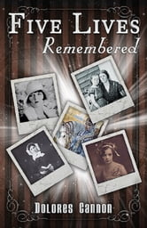 Five Lives Remembered ebook by Dolores Cannon