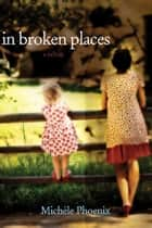In Broken Places ebook by Michèle Phoenix