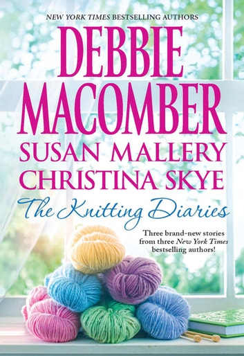 The Knitting Diaries/The Twenty-First Wish/Coming Unravelled/Return To Summer Island ebook by Debbie Macomber,Christina Skye,Susan Mallery