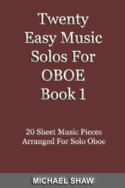 Twenty Easy Music Solos For Oboe Book 1 ebook by Michael Shaw