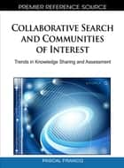 Collaborative Search and Communities of Interest - Trends in Knowledge Sharing and Assessment ebook by Pascal Francq