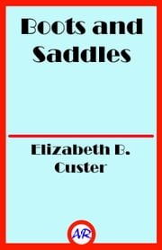 Boots and Saddles ebook by Elizabeth B. Custer