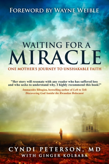Waiting for a Miracle - One Mother's Journey to Unshakable Faith ebook by Cyndi Peterson MD
