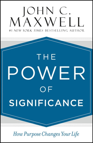The power of significance ebook by john c maxwell 9781455548224 the power of significance how purpose changes your life ebook by john c maxwell fandeluxe Images