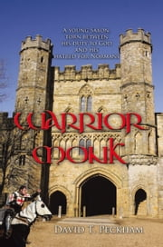 Warrior Monk - A Young Saxon, Torn Between His Duty to God and His Hatred for Normans ebook by David T. Peckham