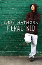 Feral Kid ebook by Libby Hathorn