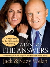 Winning: The Answers - Confirming 75 of the Toughest Questions ebook by Jack Welch,Suzy Welch