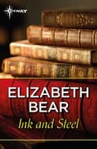 Ink and Steel ebook by Elizabeth Bear