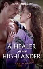 A Healer For The Highlander (Mills & Boon Historical) (A Highland Feuding, Book 5) ekitaplar by Terri Brisbin