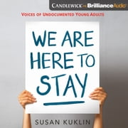 We Are Here to Stay - Voices of Undocumented Young Adults audiobook by Susan Kuklin