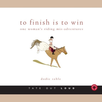 To Finish is to Win - One Woman's Riding Adventures audiobook by Dodie Sable