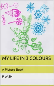 My Life in 3 Colours ebook by P. Wish