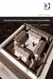 Courtyard Housing and Cultural Sustainability - Theory, Practice, and Product ebook by Dr Donia Zhang,Professor Matthew Carmona