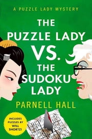 The Puzzle Lady vs. The Sudoku Lady - A Puzzle Lady Mystery ebook by Parnell Hall