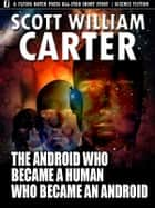 The Android Who Became a Human Who Became an Android ebook by Scott William Carter