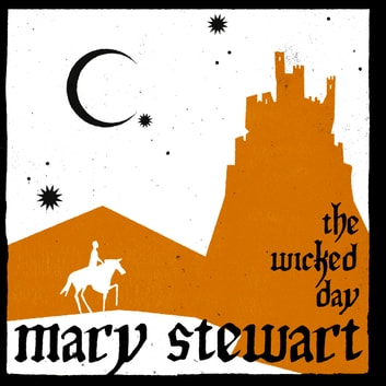 The Wicked Day - Arthurian Saga, Book 4 audiobook by Mary Stewart