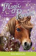 Magic Ponies: A New Friend - A New Friend ebook by Sue Bentley